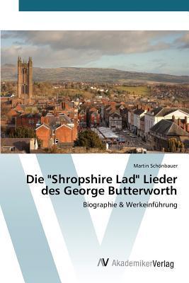 """Die """"Shropshire Lad"""" Lieder des George Butterworth"""