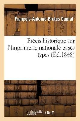 Precis Historique Sur l'Imprimerie Nationale et Ses Types