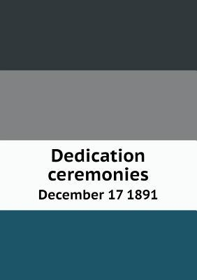 Dedication Ceremonies December 17 1891