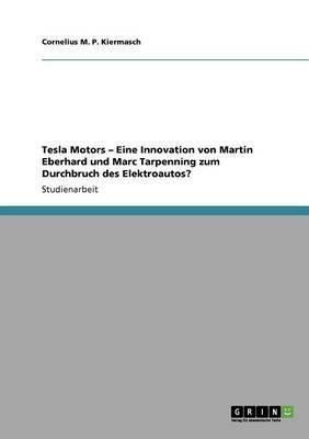 Tesla Motors. Eine Innovation von Martin Eberhard und Marc Tarpenning zum Durchbruch des Elektroautos?