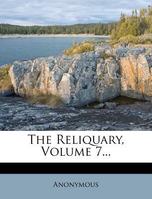 The Reliquary, Volume 7...