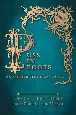 Puss in Boots' - And Other Very Clever Cats (Origins of Fairy Tales from Around the World)