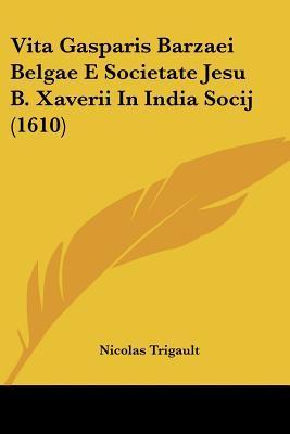 Vita Gasparis Barzaei Belgae E Societate Jesu B. Xaverii in India Socij (1610)