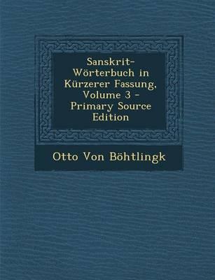Sanskrit-Worterbuch in Kurzerer Fassung, Volume 3 - Primary Source Edition