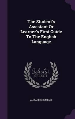The Student's Assistant or Learner's First Guide to the English Language
