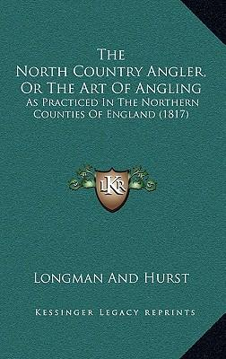 The North Country Angler, or the Art of Angling