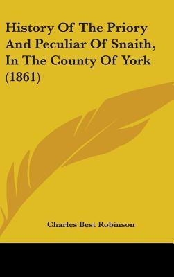 History of the Priory and Peculiar of Snaith, in the County of York