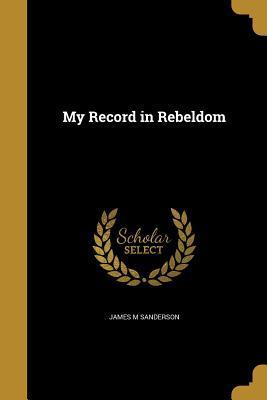 MY RECORD IN REBELDOM