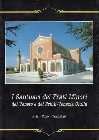 I santuari dei Frati Minori del Veneto e del Friuli-Venezia Giulia