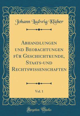 Abhandlungen und Beobachtungen für Geschichtkunde, Staats-und Rechtswissenschaften, Vol. 1 (Classic Reprint)