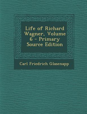 Life of Richard Wagner, Volume 6