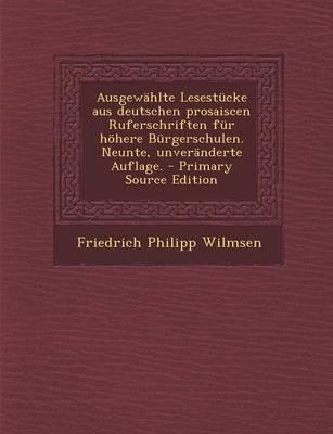 Ausgewahlte Lesestucke Aus Deutschen Prosaiscen Ruferschriften Fur Hohere Burgerschulen. Neunte, Unveranderte Auflage. - Primary Source Edition