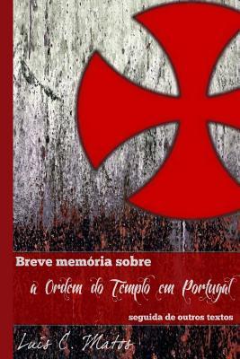Breve Mem=ria Sobre a Ordem Do Templo Em Portugal