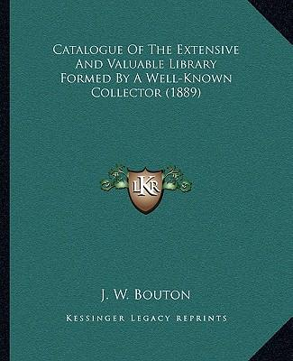 Catalogue of the Extensive and Valuable Library Formed by a Well-Known Collector (1889)
