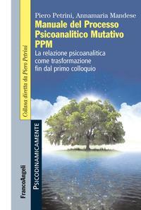 Manuale del Processo Psicoanalitico Mutativo PPM. La relazione psicoanalitica come trasformazione fin dal primo colloquio