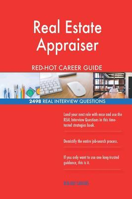Real Estate Appraiser RED-HOT Career Guide; 2498 REAL Interview Questions