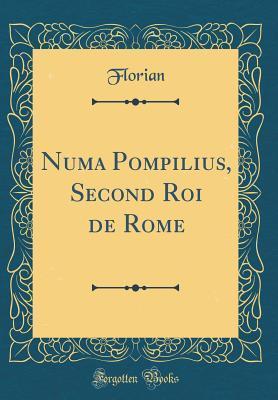 Numa Pompilius, Second Roi de Rome (Classic Reprint)