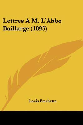 Lettres A M. L'Abbe Baillarge (1893)