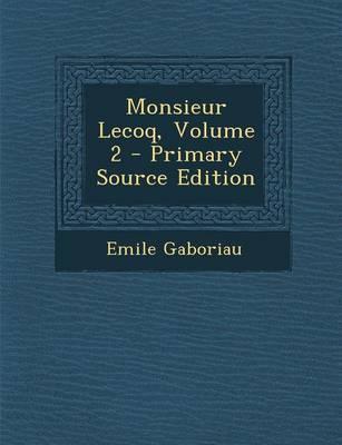 Monsieur Lecoq, Volume 2 - Primary Source Edition