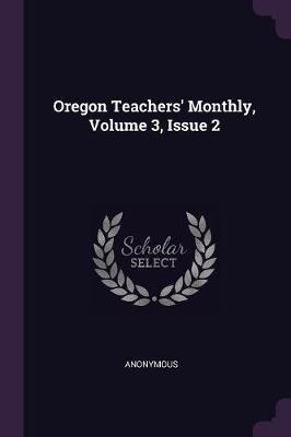 Oregon Teachers' Monthly, Volume 3, Issue 2
