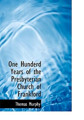 One Hunderd Years of the Presbyterian Church of Frankford