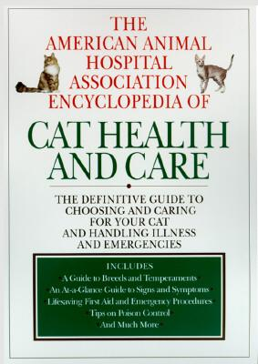 The American Animal Hospital Association Encyclopedia of Cat Health and Care