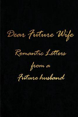 Dear Future Wife - Romantic Letters from a Future Husband