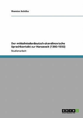 Der mittelniederdeutsch-skandinavische Sprachkontakt zur Hansezeit (1300-1550)