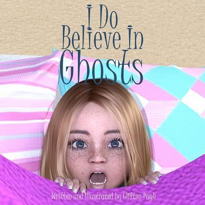 I Do Believe in Ghosts