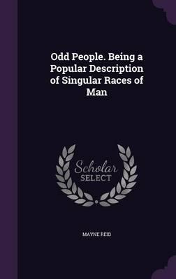 Odd People. Being a Popular Description of Singular Races of Man