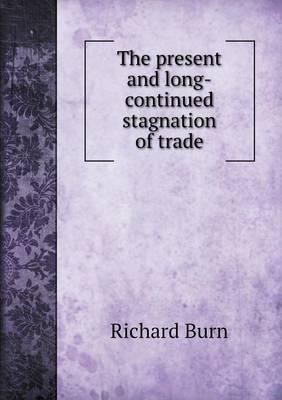 The Present and Long-Continued Stagnation of Trade
