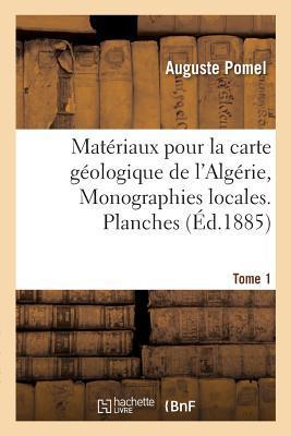 Mat riaux Pour La Carte G ologique de l'Alg rie. 1er S rie, Monographies Locales. Tome 1