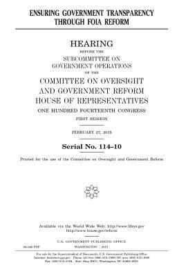 Ensuring Government Transparency Through Foia Reform