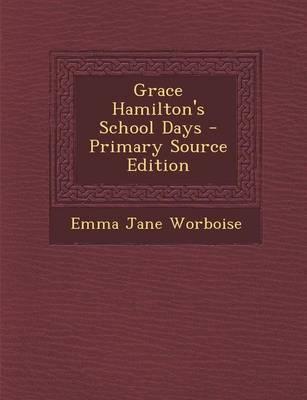Grace Hamilton's School Days - Primary Source Edition