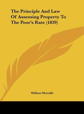 The Principle And Law Of Assessing Property To The Poor's Rate (1839)