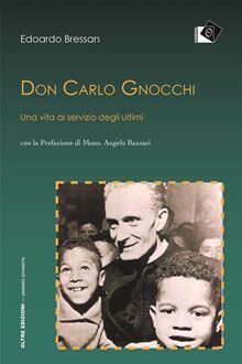 Don Carlo Gnocchi. Una vita al servizio degli ultimi