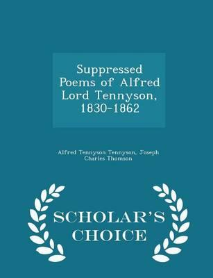 Suppressed Poems of Alfred Lord Tennyson, 1830-1862 - Scholar's Choice Edition