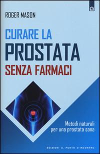 Curare la prostata senza farmaci. Metodi naturali per una prostata sana