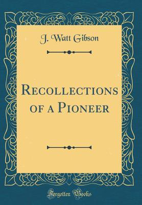 Recollections of a Pioneer (Classic Reprint)