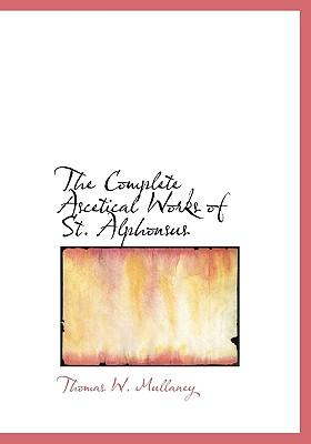 The Complete Ascetical Works of St. Alphonsus
