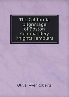 The California Pilgrimage of Boston Commandery Knights Templars
