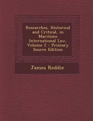 Researches, Historical and Critical, in Maritime International Law, Volume 2