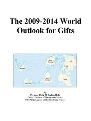 The 2009-2014 World Outlook for Gifts