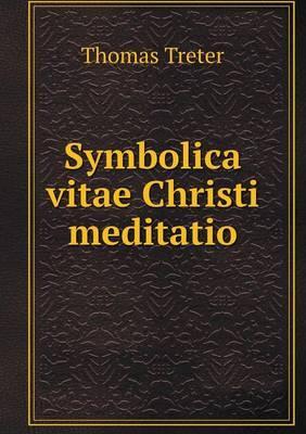 Symbolica Vitae Christi Meditatio