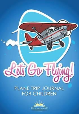 Let's Go Flying! Plane Trip Journal for Children