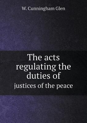 The Acts Regulating the Duties of Justices of the Peace