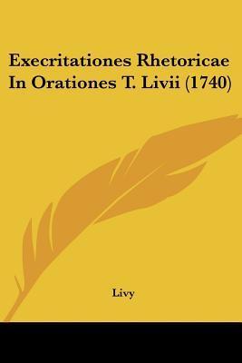 Execritationes Rhetoricae in Orationes T. LIVII (1740)