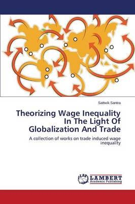 Theorizing Wage Inequality In The Light Of Globalization And Trade