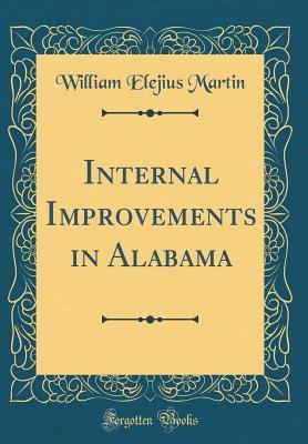 Internal Improvements in Alabama (Classic Reprint)