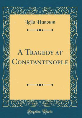 A Tragedy at Constantinople (Classic Reprint)